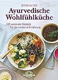 Ayurvedische Wohlfühlküche: 100 saisonale Rezepte für die moderne Ernährung