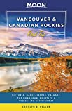 Moon Vancouver & Canadian Rockies Road Trip: Victoria, Banff, Jasper, Calgary, the Okanagan, Whistler & the Sea-to-Sky Highway (Travel Guide) (English Edition)