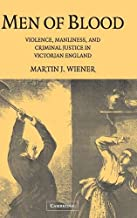 Men of Blood: Violence, Manliness, and Criminal Justice in Victorian England