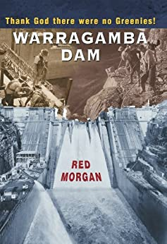 Warragamba Dam: Thank God There Were No Greenies by [Red Morgan]