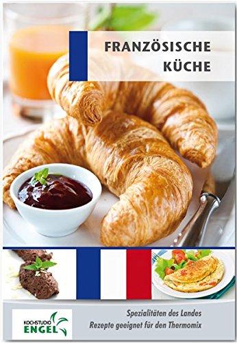 Französische Küche Rezepte geeignet für den Thermomix: Spezialitäten des Landes Frankreich