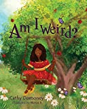 Am I Weird?: Positive Thinking For Kids. (Positive Mindset For Kids)