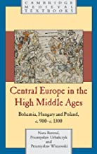 Central Europe in the High Middle Ages: Bohemia, Hungary and Poland, c.900–c.1300 (Cambridge Medieval Textbooks) (English Edition)