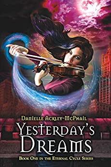 Yesterday's Dreams (The Eternal Cycle Book 1) by [Danielle Ackley-McPhail]