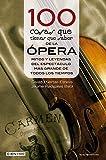100 cosas que tienes que saber de la ópera: Mitos y leyendas del espectáculo más grande de...