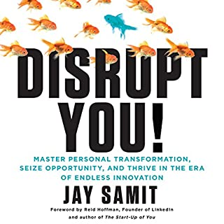 Disrupt You!     Master Personal Transformation, Seize Opportunity, and Thrive in the Era of Endless Innovation              By:                                                                                                                                 Jay Samit                               Narrated by:                                                                                                                                 Jay Samit                      Length: 8 hrs and 47 mins     1,124 ratings     Overall 4.7