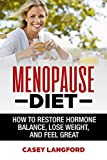 Menopause Diet: How To Restore Hormone Balance, Lose Weight, and Feel Great (Hormone Diet, Menopause, Weight Loss, Anti-Aging) (English Edition)