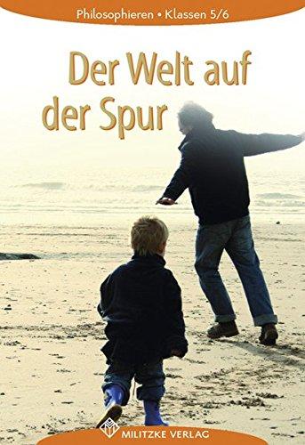 Philosophieren - Landesausgabe Mecklenburg-Vorpommern, Schleswig-Holstein, Bremen / Der Welt auf der Spur: Lehrbuch. Klassen 5/6