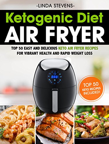 Ketogenic Diet Air Fryer Cookbook Top 50 Easy And Delicious Keto