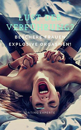 Lust der Verführung? Beschere Frauen explosive Orgasmen