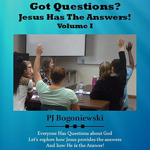 Got Questions? Jesus Has the Answers: Volume I                   By:                                                                                                                                 P. J. Bogoniewski                               Narrated by:                                                                                                                                 P. J. Bogoniewski                      Length: 5 hrs and 2 mins     3 ratings     Overall 5.0