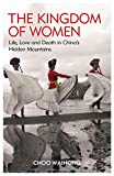 The Kingdom of Women: Life, Love and Death in China's Hidden Mountains