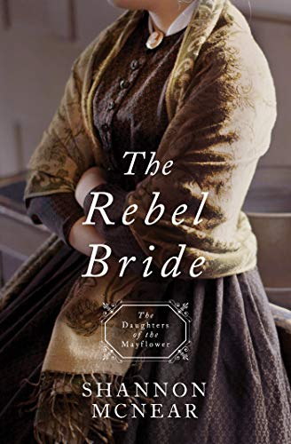 The Rebel Bride (Daughters of the Mayflower Book 10) by [Shannon McNear]