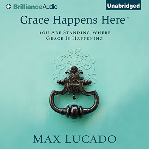Grace Happens Here Audiobook Max Lucado Audible