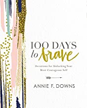 100 Days to Brave: Devotions for Unlocking Your Most Courageous Self PDF