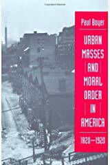 Urban Masses and Moral Order in America, 1820-1920 Kindle Edition