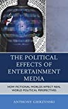The Political Effects of Entertainment Media: How Fictional Worlds Affect Real World Political Perspectives (English Edition)