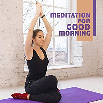 Meditation for Good Morning: 2019 New Age Ambient Music Collection for Morning Yoga Training, Spiritual Wake Up, Raise Your Energy Level for the Day, Body & Mind Perfect Harmony