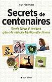 Secrets de centenaires - Une vie longue et heureuse grâce à la médecine traditionnelle chinoise - Format Kindle - 12,99 €