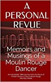 A PERSONAL REVUE - Memoirs and Musings of a Moulin Rouge Dancer: An improbable 1980s journey from the Discos of Greater Boston to Paris's Moulin Rouge MICHAEL FRANK (English Edition)