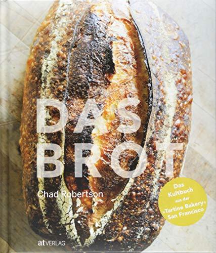 Das Brot: Das Kultbuch aus der »Tartine Bakery« San Francisco