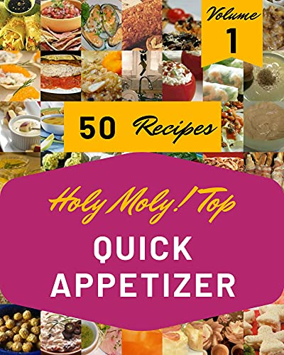 Holy Moly! Top 50 Quick Appetizer Recipes Volume 1: An One-of-a-kind Quick Appetizer Cookbook (English Edition)