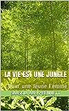 LA VIE EST UNE JUNGLE: ...pour une Jeune Femme (La Série Sacha t. 1) (French Edition)