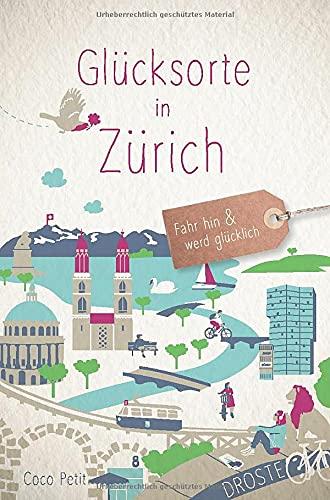 Glücksorte in Zürich: Fahr hin und werd glücklich