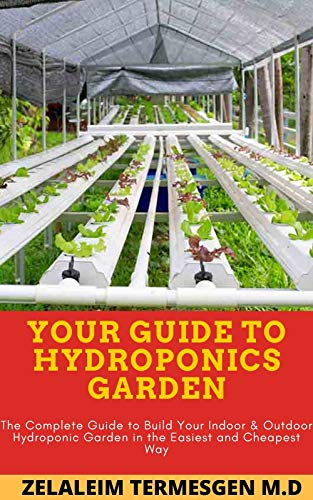 Your Guide To Hydroponics Garden The Complete Guide To Build Your Indoor Outdoor Hydroponic Garden In The Easiest And Cheapest Way Kindle Edition By Termesgen M D Zelaleim Crafts Hobbies