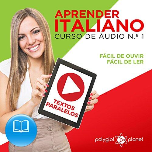 Aprender Italiano | Textos Paralelos | F?cil de ouvir - F?cil de ler: Aprender Italiano | Aprenda com ?udio (CURSO DE ?UDIO DE ITALIANO) (Volume 1) (Portuguese Edition) cover art