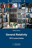 General Relativity: 1972 Lecture Notes (Lecture Notes Series) (Volume 1) by Robert Geroch(2013-02-25)