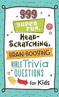 999 Super Fun, Head-Scratching, Brain-Boosting Bible Trivia Questions for Kids