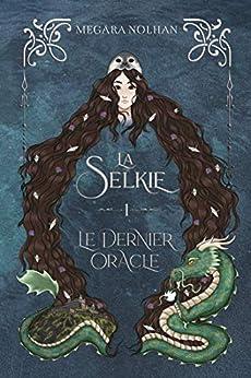 La Selkie - 1 - Le Dernier Oracle: une série d'Urban Fantasy par [Megära Nolhan, Pryscia Oscar]