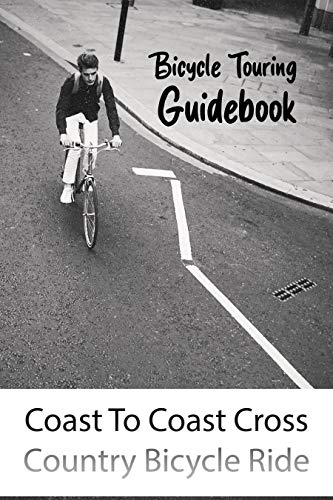 Bicycle Touring Guidebook: Coast To Coast Cross Country Bicycle Ride: Mountain Bike Training Schedule For Beginners