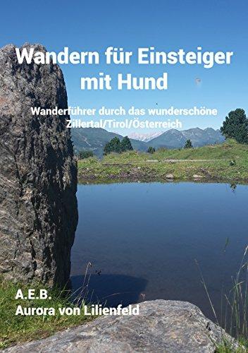 Wandern für Einsteiger mit Hund: Wanderführer durch das wunderschöne Zillertal/Tirol/Österreich