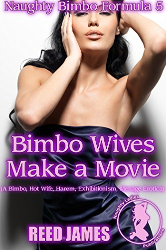 Bimbo Wives Make a Movie (Naughty Bimbo Formula 5): (A Bimbo, Hot Wife, Harem, Exhibitionism, Menage Erotica) (English Edition)