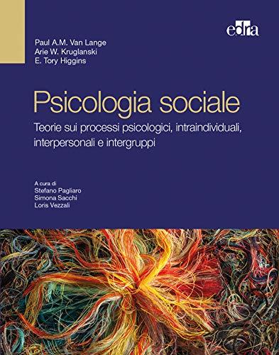 Psicologia sociale. Teorie sui processi psicologici intraindividuali, interpersonali e intergruppi