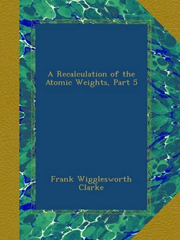 ロードハウスファランクス人間A Recalculation of the Atomic Weights, Part 5