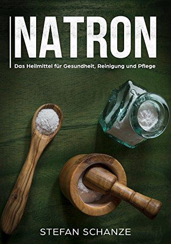 Natron: Das Heilmittel für Gesundheit, Reinigung und Pflege