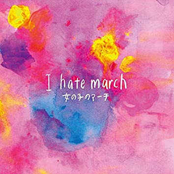 I hate march
