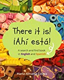 There it is! ¡Ahi esta!: A search and find book in English and Spanish...