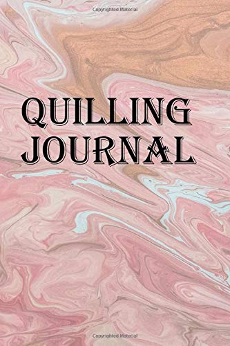 Quilling Journal: Keep track of your paper filigree art designs