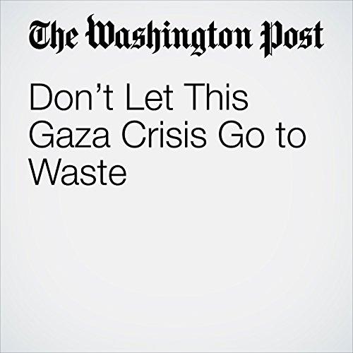 Don't Let This Gaza Crisis Go to Waste copertina