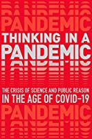 Thinking in a Pandemic: The Crisis of Science and Policy in the Age of COVID-19