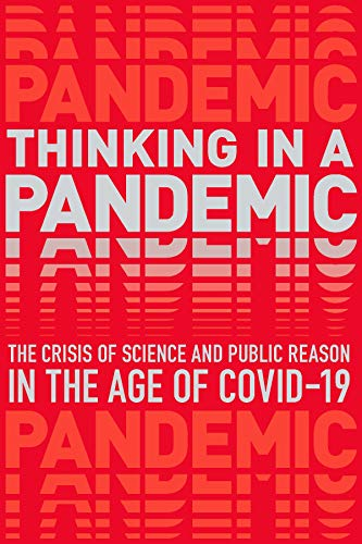 Thinking in a Pandemic: Science and Policy: The Crisis of Science and Policy in the Age of Covid-19