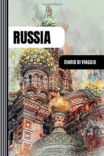 Russia Diario di Viaggio: Journal di Bordo Guidato da Scrivere / Compilare - 52 Citazioni di Viaggio Famose, Agenda Giornaliera con Pianificazione ... di Viaggio per Viaggiatori in Vacanza