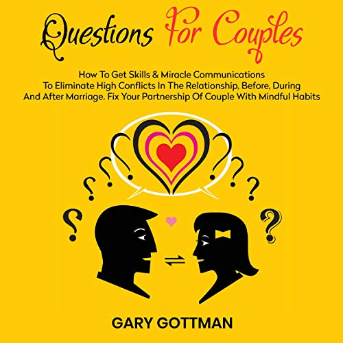 『Questions for Couples: How to Get Skills and Communication Miracles to Eliminate High Conflicts in the Relationship, Before, During, and After Marriage』のカバーアート