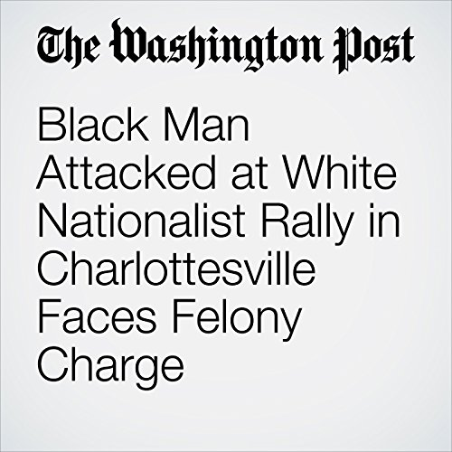 Black Man Attacked at White Nationalist Rally in Charlottesville Faces Felony Charge copertina
