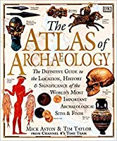 The Atlas of Archaeology: The Definitive Guide to the Location, History & Significance of the World's Most Important