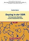 Doping in der DDR: Ein historischer Überblick zu einer konspirativen Praxis. Genese - Verantwortung - Gefahren (Doping, Enhancement, Prävention in Sport,...